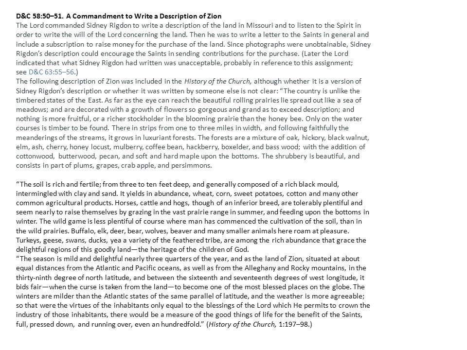 D&C 58:50–51. A Commandment to Write a Description of Zion The Lord commanded Sidney Rigdon to write a description of the land in Missouri and to list