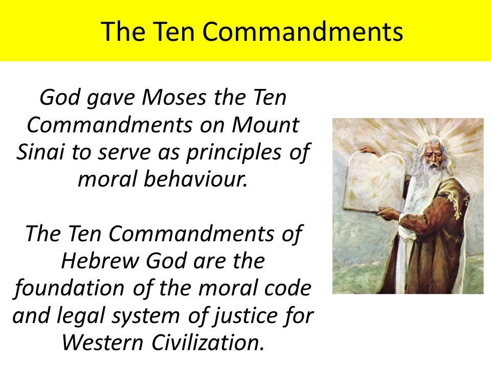 The Ten Commandments God gave Moses the Ten Commandments on Mount Sinai to serve as principles of moral behaviour. The Ten Commandments of Hebrew God