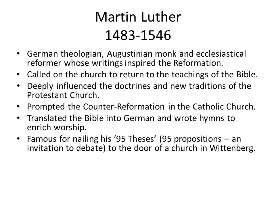 Martin Luther 1483-1546 German theologian, Augustinian monk and ecclesiastical reformer whose writings inspired the Reformation.