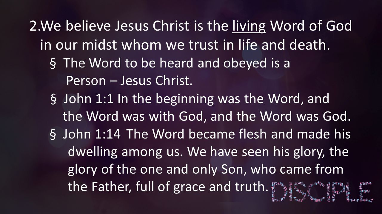 2.We believe Jesus Christ is the living Word of God in our midst whom we trust in life and death.