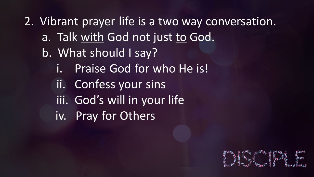 2. Vibrant prayer life is a two way conversation.