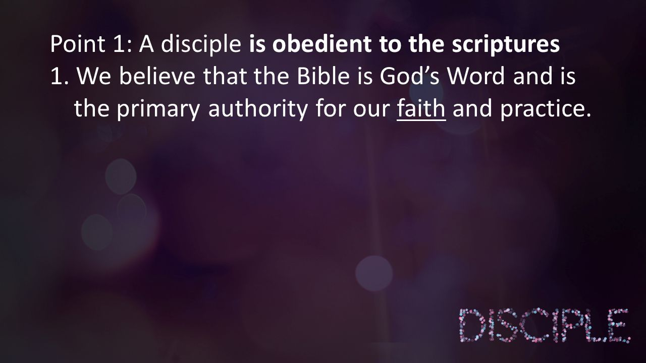 Point 1: A disciple is obedient to the scriptures 1.