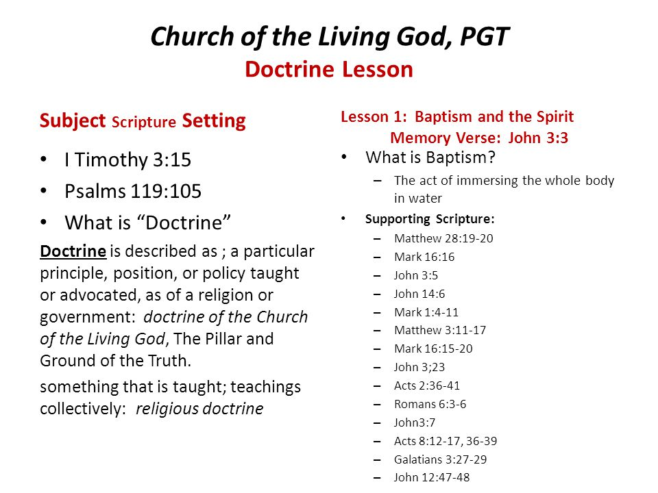 "Church of the Living God, PGT Doctrine Lesson Subject Scripture Setting I Timothy 3:15 Psalms 119:105 What is ""Doctrine"" Doctrine is described as ; a"