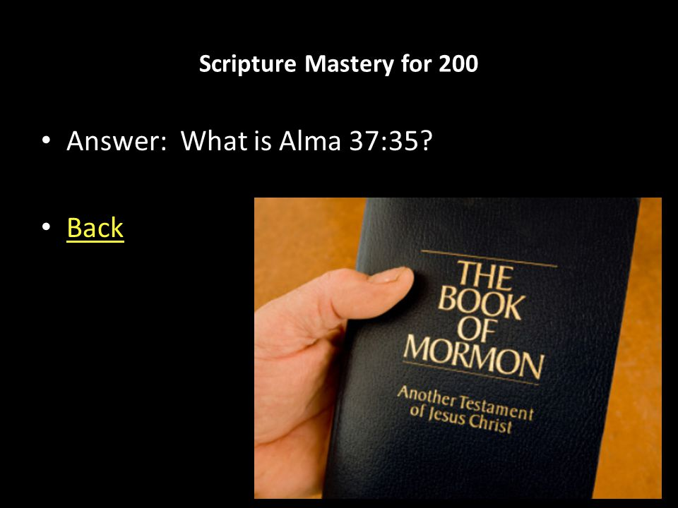 Scripture Mastery for 200 Answer: What is Alma 37:35? Back