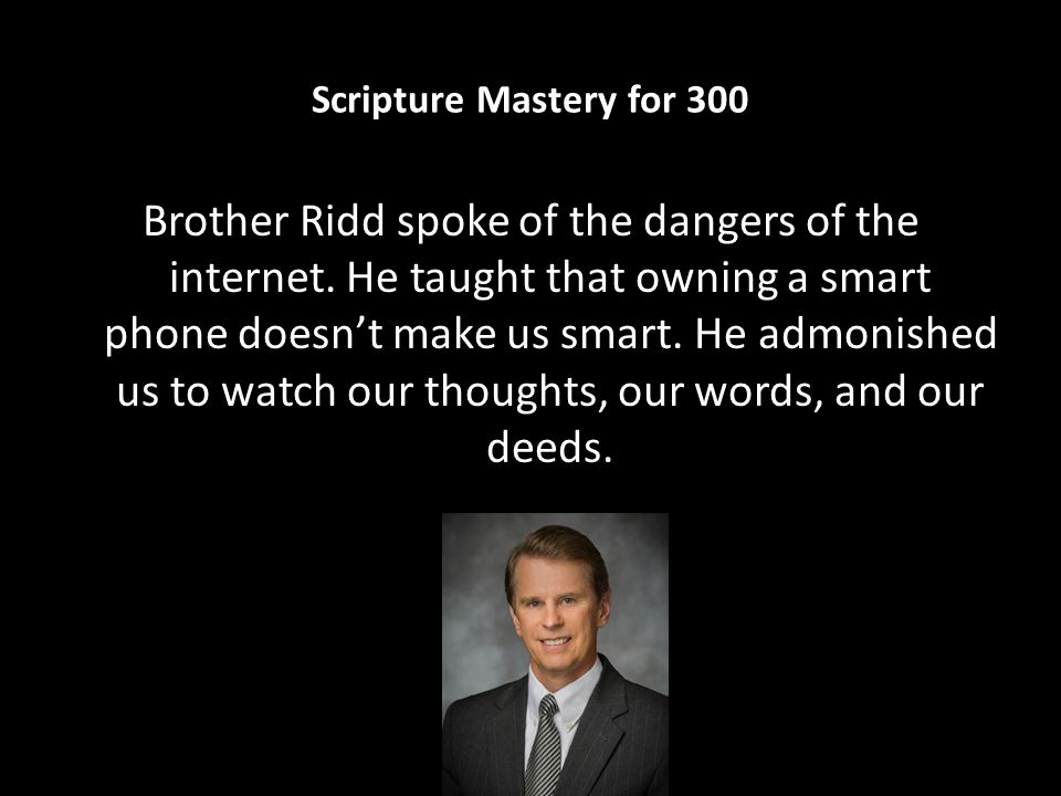 Scripture Mastery for 300 Brother Ridd spoke of the dangers of the internet.