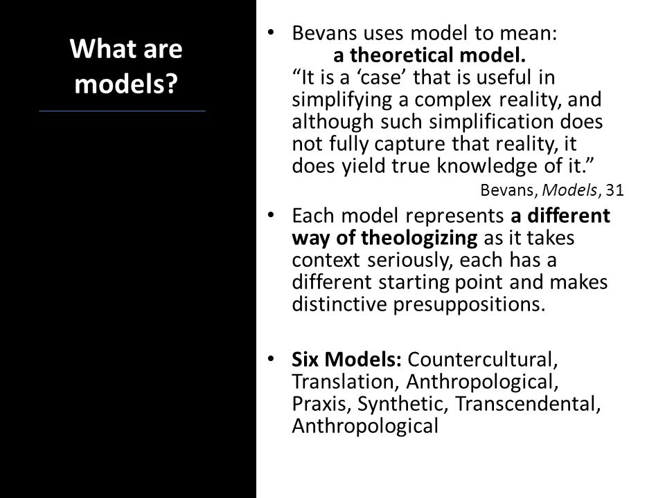 What are models. Bevans uses model to mean: a theoretical model.