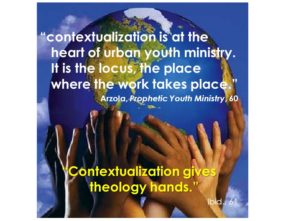 contextualization is at the heart of urban youth ministry.