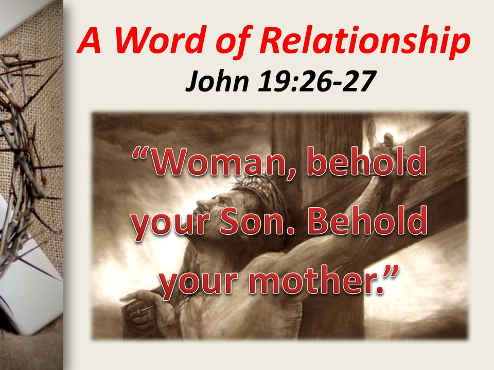 A Word of Relationship John 19:26-27