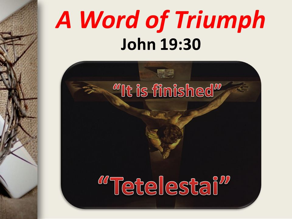A Word of Triumph John 19:30