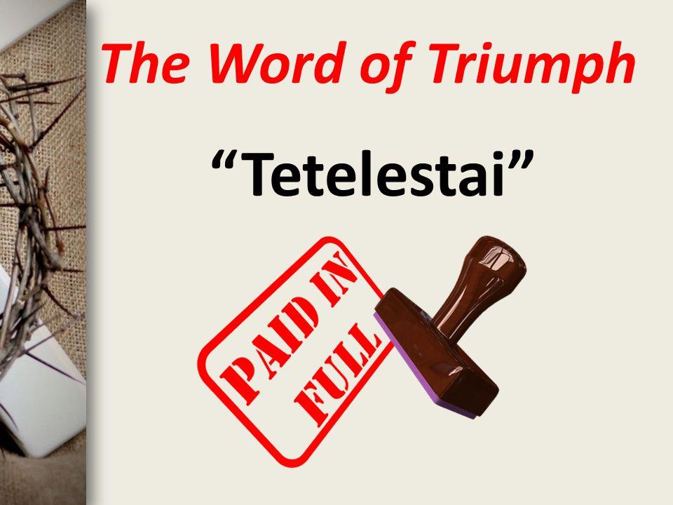 The Word of Triumph Tetelestai