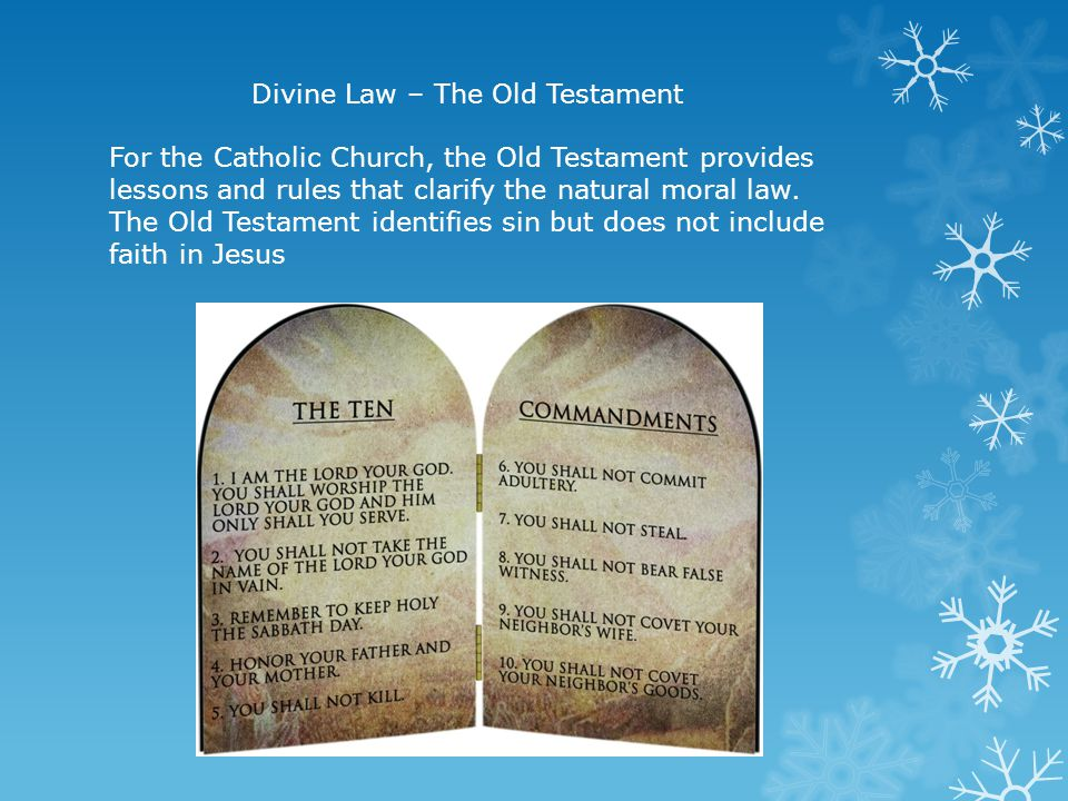 Divine Law – The Old Testament For the Catholic Church, the Old Testament provides lessons and rules that clarify the natural moral law.