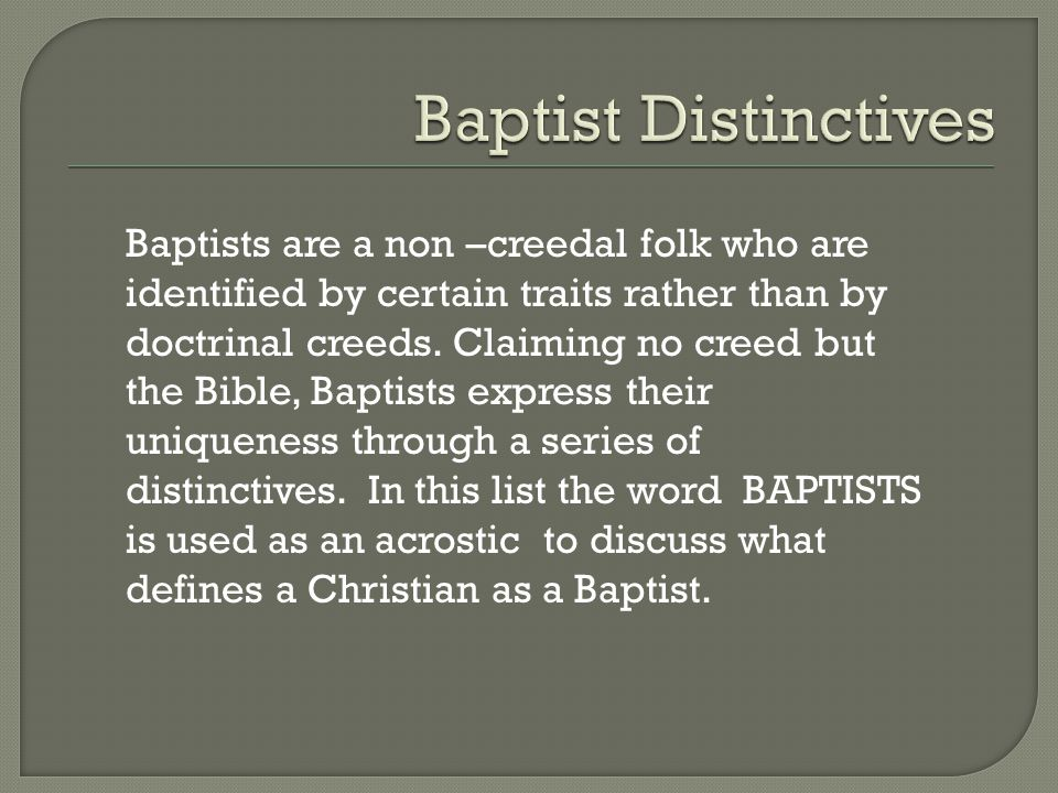 Baptists are a non –creedal folk who are identified by certain traits rather than by doctrinal creeds.