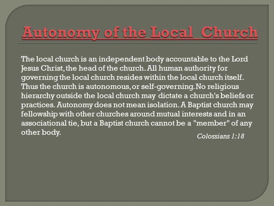 The local church is an independent body accountable to the Lord Jesus Christ, the head of the church.