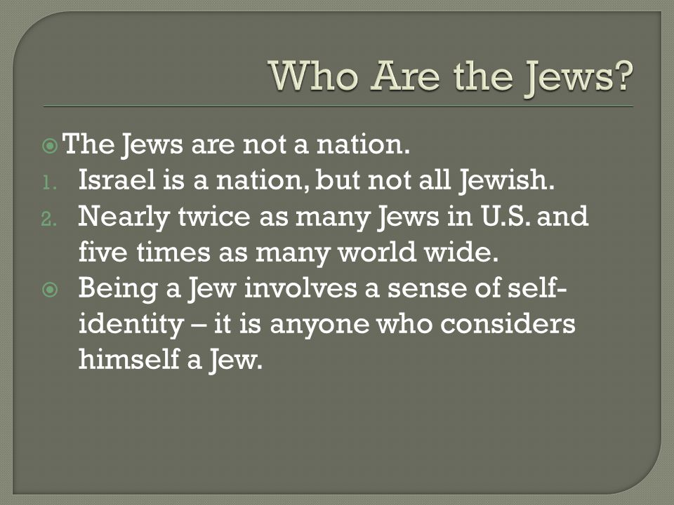  The Jews are not a nation. 1. Israel is a nation, but not all Jewish.