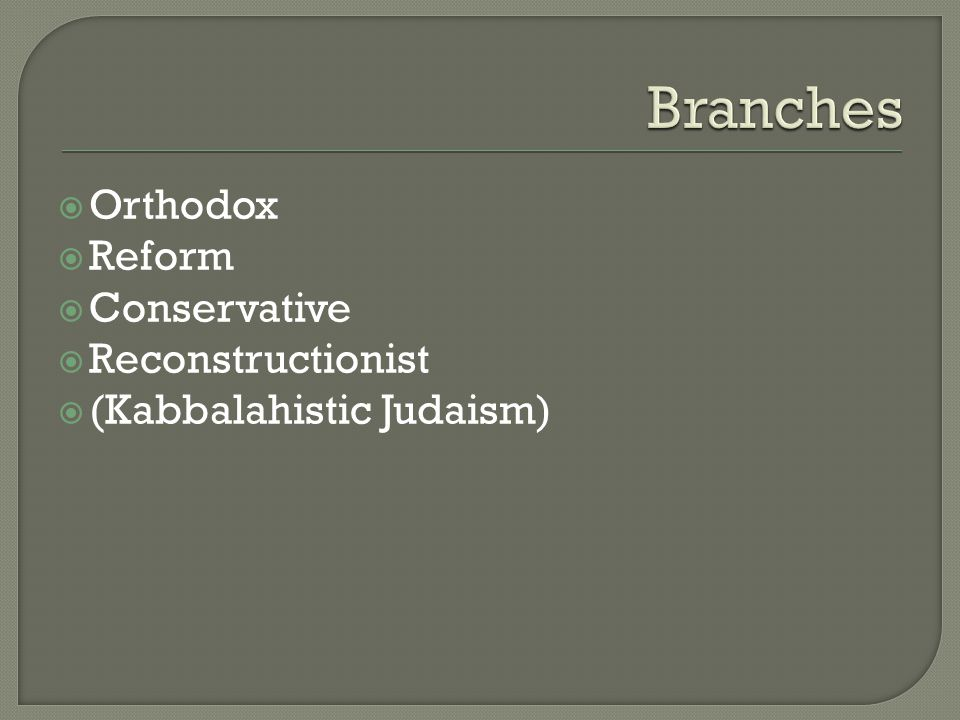  Orthodox  Reform  Conservative  Reconstructionist  (Kabbalahistic Judaism)