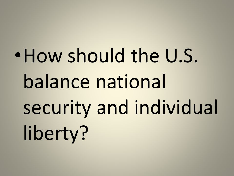 How should the U.S. balance national security and individual liberty