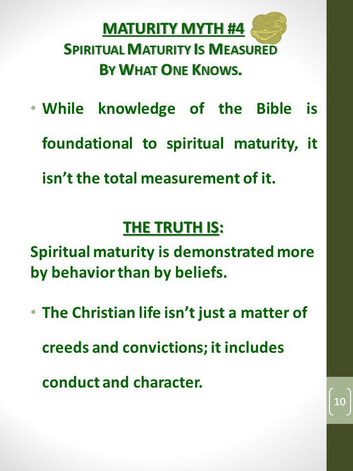 MATURITY MYTH #4MATURITY MYTH #4 S PIRITUAL M ATURITY I S M EASURED B Y W HAT O NE K NOWS.B Y W HAT O NE K NOWS.