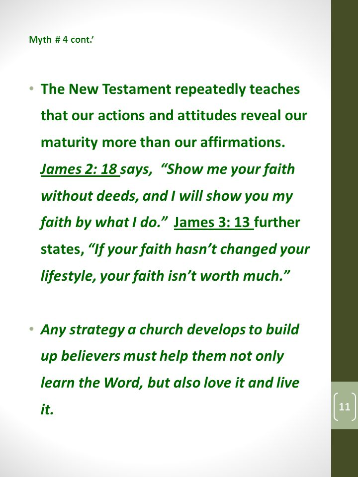 Myth # 4 cont.' The New Testament repeatedly teaches that our actions and attitudes reveal our maturity more than our affirmations.