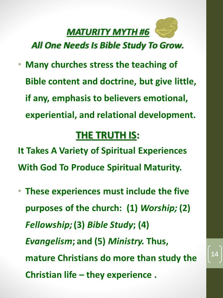 MATURITY MYTH #6MATURITY MYTH #6 All One Needs Is Bible Study To Grow.All One Needs Is Bible Study To Grow.