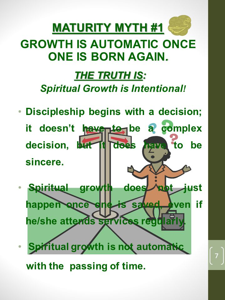 MATURITY MYTH #1 GROWTH IS AUTOMATIC ONCE.ONE IS BORN AGAIN.