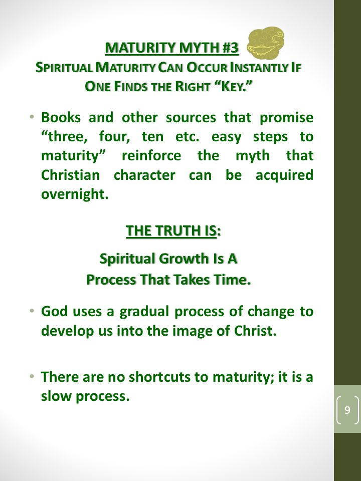 MATURITY MYTH #3MATURITY MYTH #3 S PIRITUAL M ATURITY C AN O CCUR I NSTANTLY I F O NE F INDS THE R IGHT K EY. Books and other sources that promise three, four, ten etc.