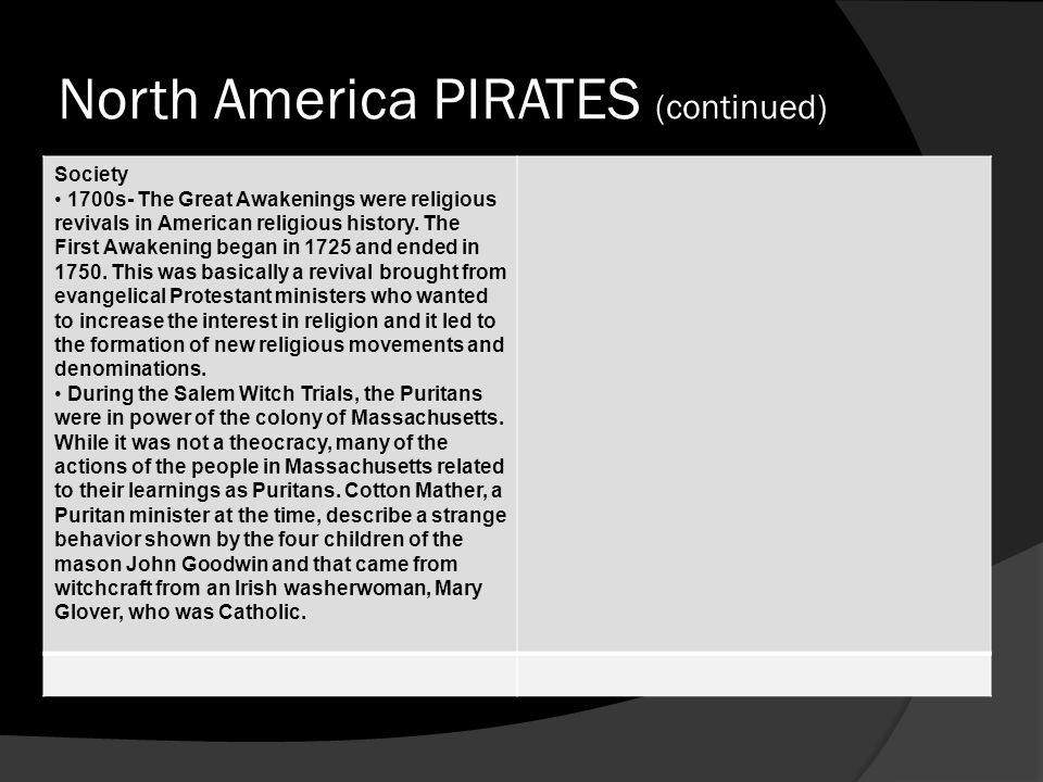 North America PIRATES (continued) Society 1700s- The Great Awakenings were religious revivals in American religious history. The First Awakening began