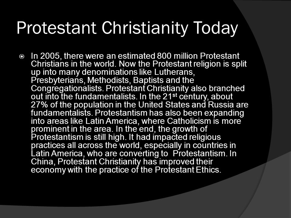 Protestant Christianity Today  In 2005, there were an estimated 800 million Protestant Christians in the world. Now the Protestant religion is split