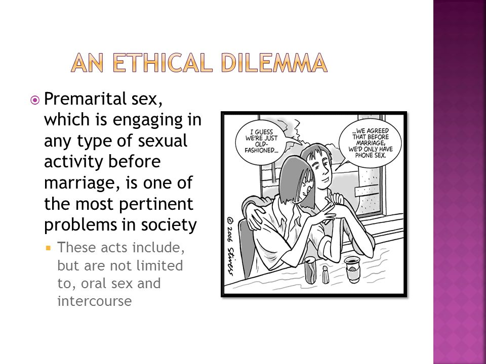  Premarital sex, which is engaging in any type of sexual activity before marriage, is one of the most pertinent problems in society  These acts include, but are not limited to, oral sex and intercourse