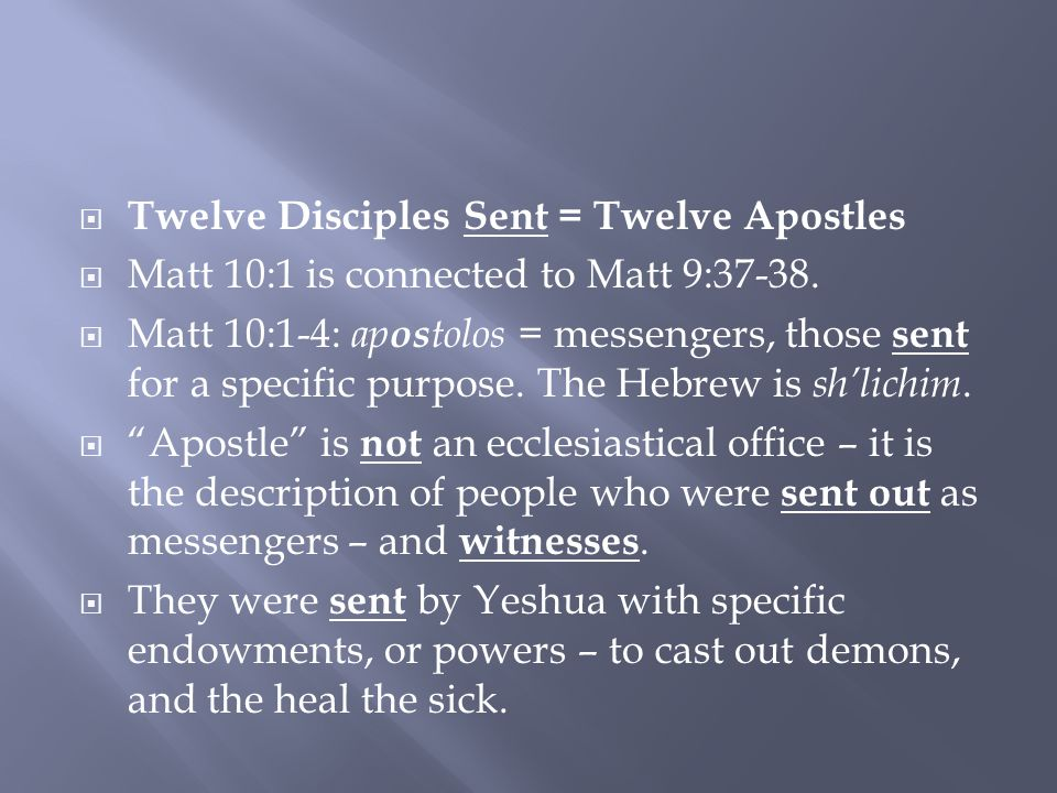  Twelve Disciples Sent = Twelve Apostles  Matt 10:1 is connected to Matt 9:37-38.