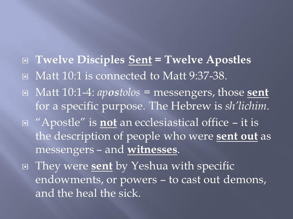  Twelve Disciples Sent = Twelve Apostles  Matt 10:1 is connected to Matt 9:37-38.