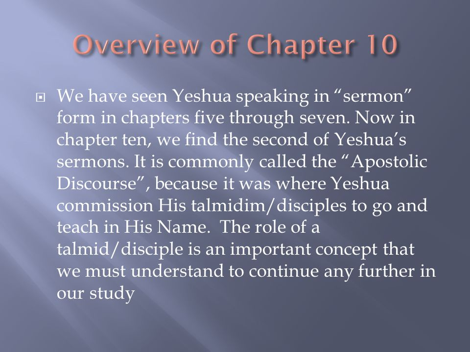  We have seen Yeshua speaking in sermon form in chapters five through seven.