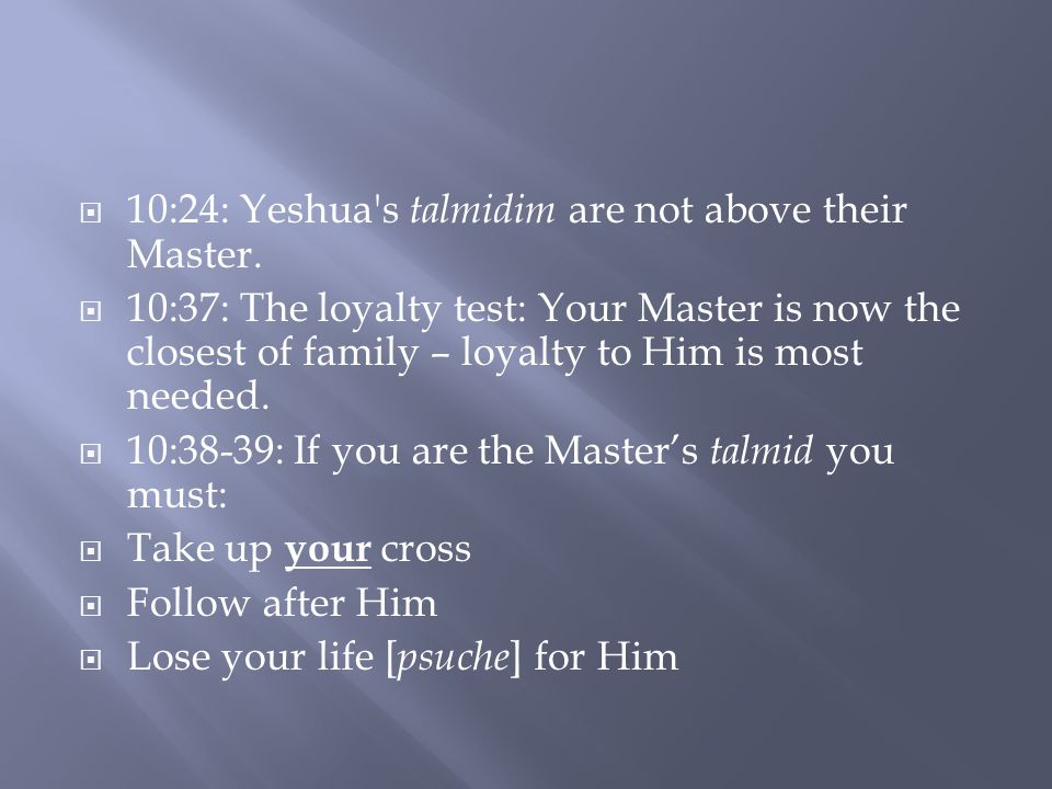  10:24: Yeshua s talmidim are not above their Master.