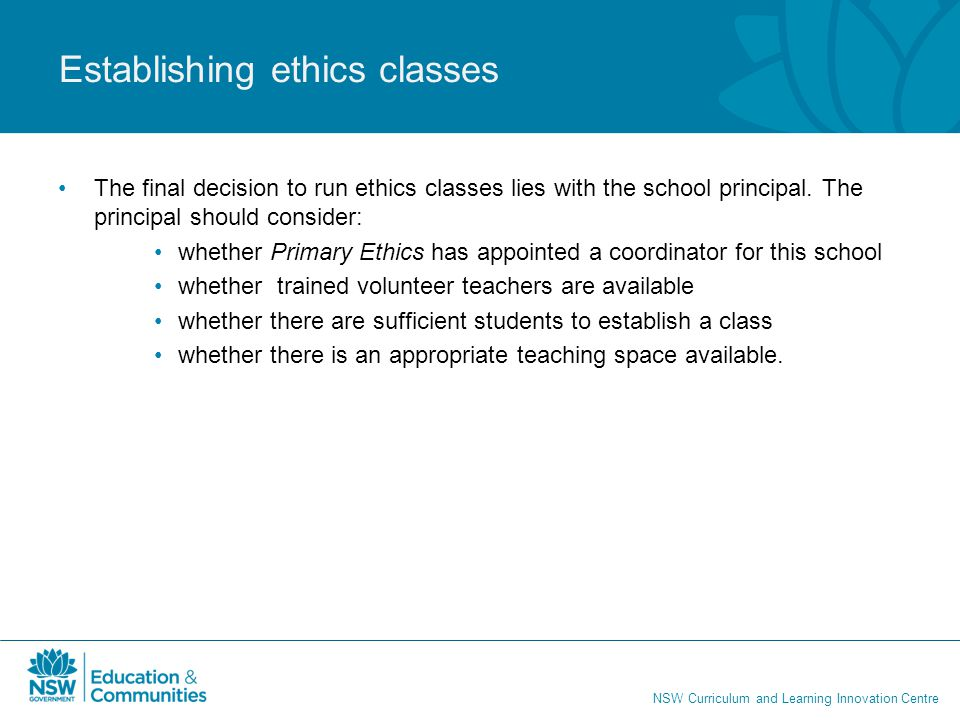 NSW Curriculum and Learning Innovation Centre The final decision to run ethics classes lies with the school principal.