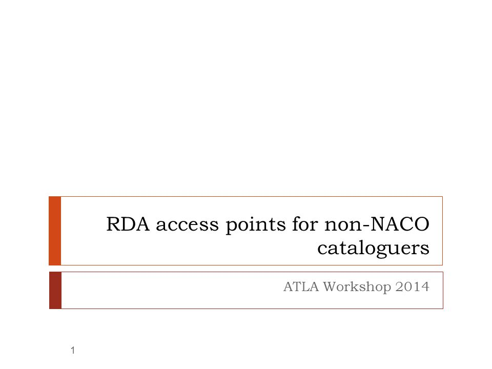 RDA access points for non-NACO cataloguers ATLA Workshop 2014 1