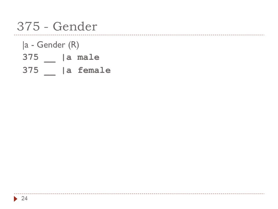 24 375 - Gender |a - Gender (R) 375 __ |a male 375 __ |a female