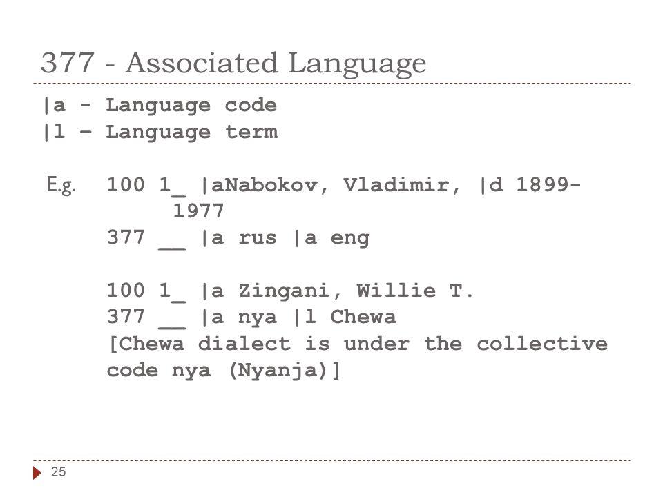 377 - Associated Language 25 |a - Language code |l – Language term E.g.