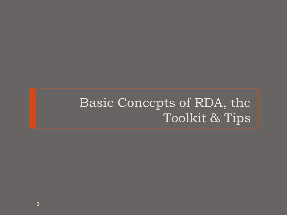 Basic Concepts of RDA, the Toolkit & Tips 3