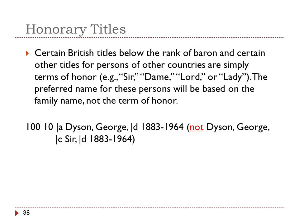 38 Honorary Titles  Certain British titles below the rank of baron and certain other titles for persons of other countries are simply terms of honor