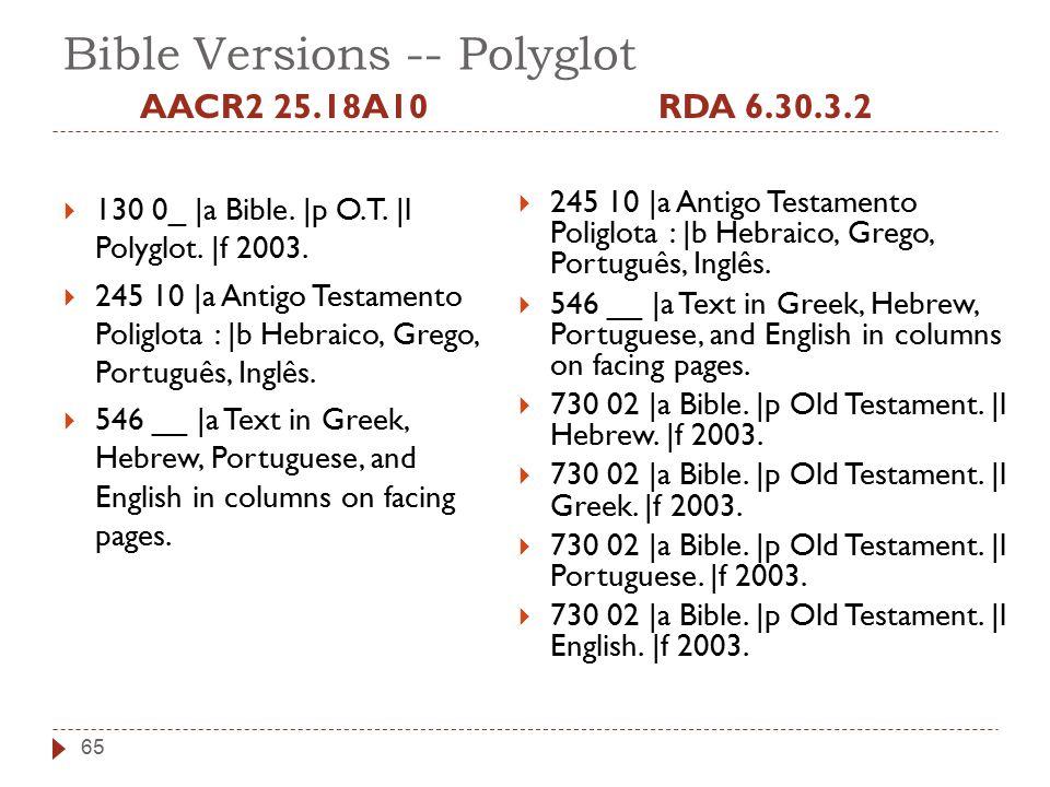 Bible Versions -- Polyglot AACR2 25.18A10  130 0_ |a Bible. |p O.T. |l Polyglot. |f 2003.  245 10 |a Antigo Testamento Poliglota : |b Hebraico, Greg