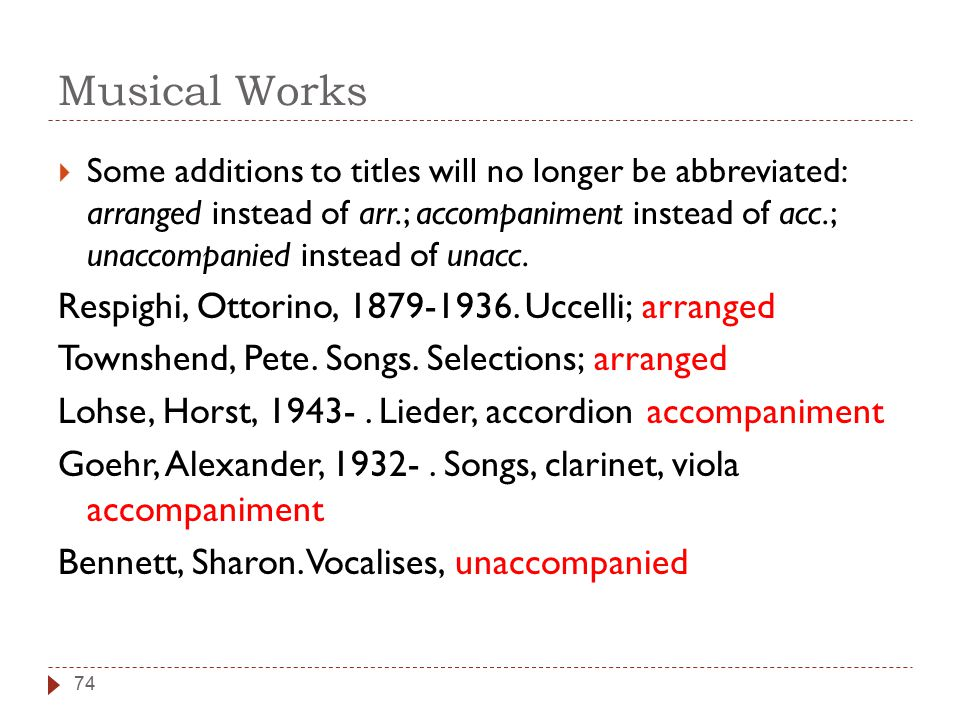 Musical Works  Some additions to titles will no longer be abbreviated: arranged instead of arr.; accompaniment instead of acc.; unaccompanied instead