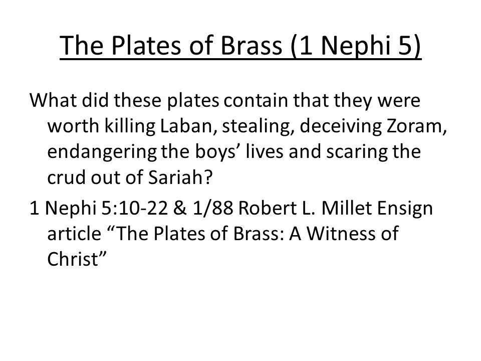 The Plates of Brass (1 Nephi 5) What did these plates contain that they were worth killing Laban, stealing, deceiving Zoram, endangering the boys' lives and scaring the crud out of Sariah.