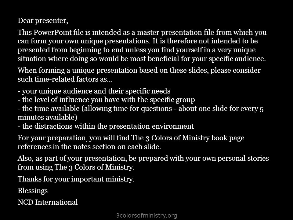 3colorsofministry.org Dear presenter, This PowerPoint file is intended as a master presentation file from which you can form your own unique presentat