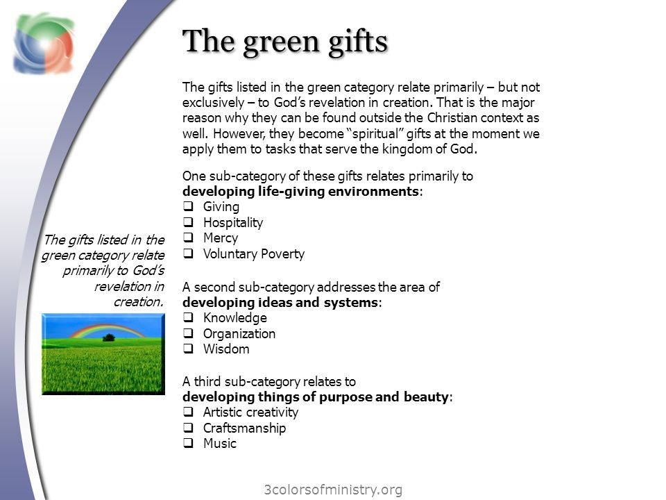 The green gifts 3colorsofministry.org The gifts listed in the green category relate primarily to God's revelation in creation. The gifts listed in the