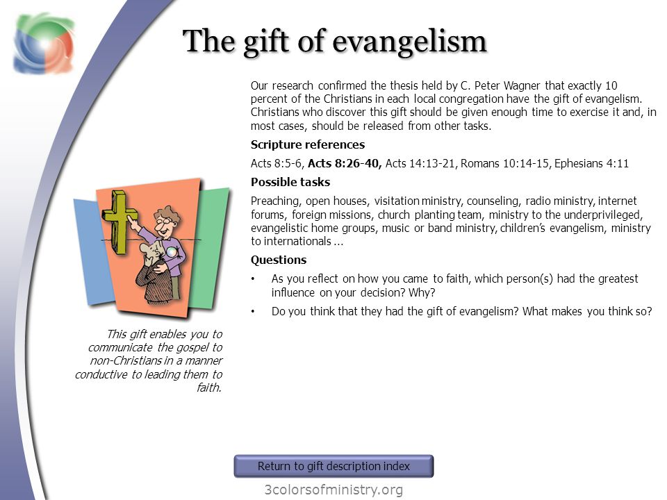 The gift of evangelism 3colorsofministry.org This gift enables you to communicate the gospel to non-Christians in a manner conductive to leading them