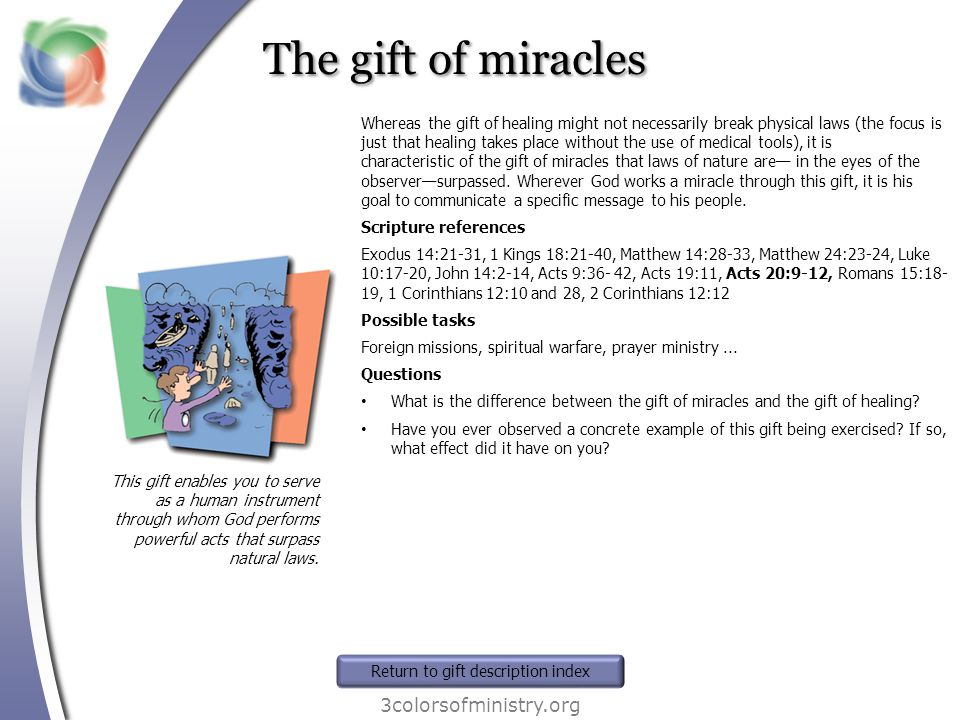 The gift of miracles 3colorsofministry.org This gift enables you to serve as a human instrument through whom God performs powerful acts that surpass n