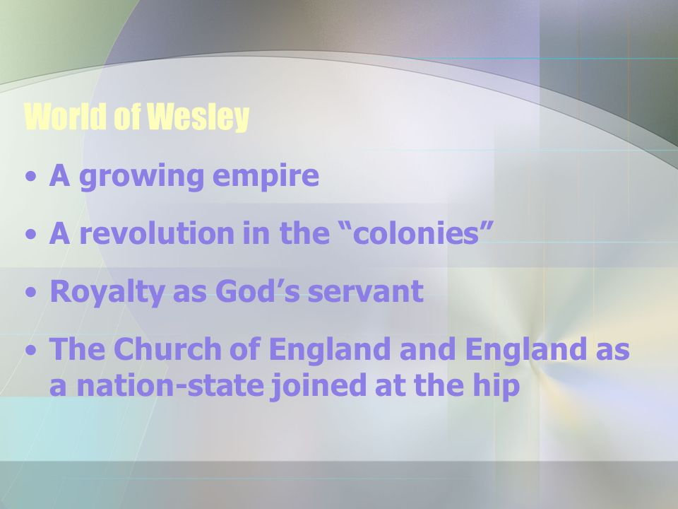 The Shaping of Wesley Epworth Oxford—Lincoln College Holy Club (with brother Charles and George Whitfield) Georgia Missions Moravians Heart Strangely warmed at Aldersgate Street The vile thing
