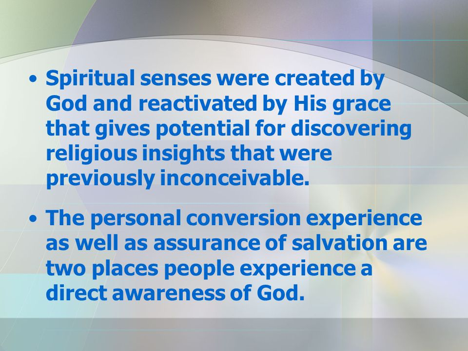Spiritual senses were created by God and reactivated by His grace that gives potential for discovering religious insights that were previously inconceivable.