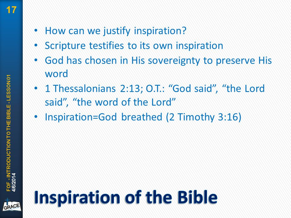 How can we justify inspiration? Scripture testifies to its own inspiration God has chosen in His sovereignty to preserve His word 1 Thessalonians 2:13