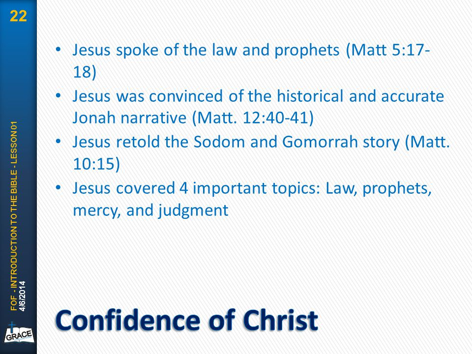 Jesus spoke of the law and prophets (Matt 5:17- 18) Jesus was convinced of the historical and accurate Jonah narrative (Matt. 12:40-41) Jesus retold t