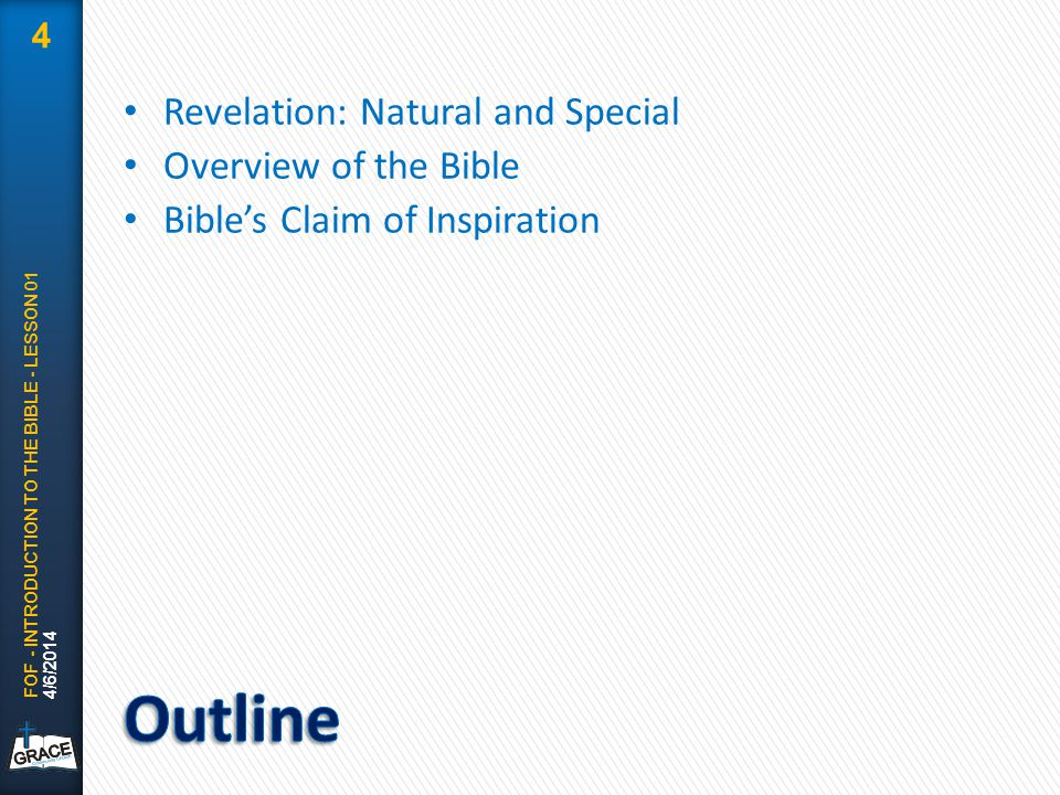 Revelation: Natural and Special Overview of the Bible Bible's Claim of Inspiration 4/6/2014 FOF - INTRODUCTION TO THE BIBLE - LESSON 01 4